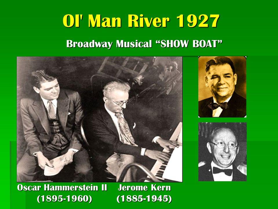 """Ol' Man River 1927 Oscar Hammerstein II Jerome Kern (1895-1960) (1885-1945) (1895-1960) (1885-1945) Broadway Musical """"SHOW BOAT"""""""