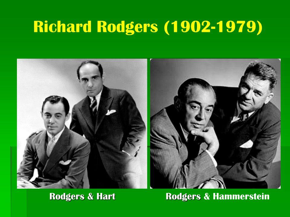 Richard Rodgers (1902-1979) Rodgers & Hart Rodgers Rodgers & Hammerstein