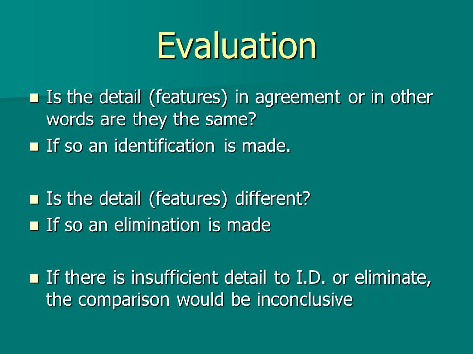Evaluation Is the detail (features) in agreement or in other words are they the same.