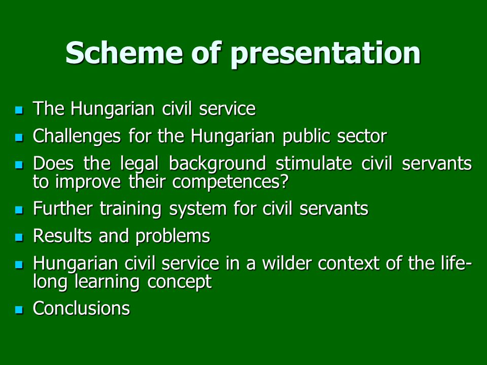 Background information Population of Hungary: approx 10 million Four special categories in the public sector:   public employees: 530.000 – 540.000   civil servants: 90.000 – 100.000   in service of the armed forces: 70.000 – 75.000   employees of the courts, prosecutor offices: 10.000 – 11.000