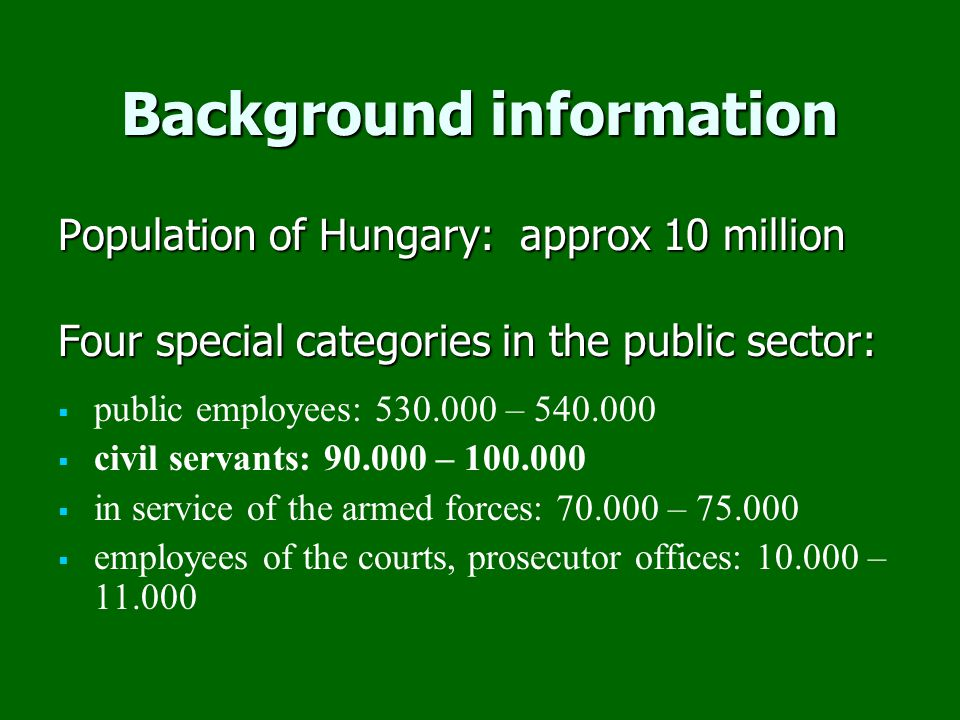 """The Hungarian civil service  Civil Service Act (CSA) 1992 – basically a carrier system 2001 - pay-system reform - attractiveness 2001 - pay-system reform - attractiveness 2007 - more elements of a position-based system – flexibility 2007 - more elements of a position-based system – flexibility  competition based recruitment (""""competition exam is mandatory)  appointment for indefinite period (except for special tasks and higher rank positions in the central administration)  promotions with categories depending on qualification and on length of service (except honorary titles and professional advisers)  remuneration based on the salary scale by the different promotion categories (honorary titles and executive positions - higher payroll degree, alteration +30 /- 20% degree on the base of professional performance)  merit-rating (for promotion), """"new performance assessment on central level (bonus),  fundamentally decentralised personnel management (but centrally regulated performance evaluation, semi-decentralized training system and partly centrally launched recruitment for leading positions in central administration)"""