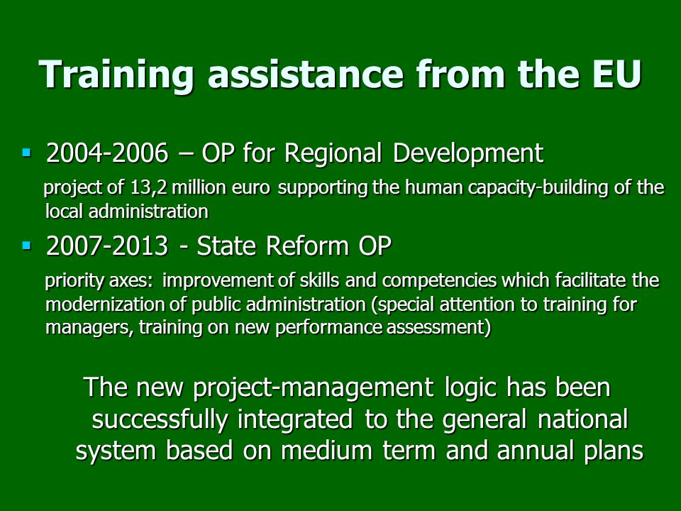 Results established legal and institutional framework established legal and institutional framework basically ensured financing from state budget and from EU Funds basically ensured financing from state budget and from EU Funds EU related issues are mostly involved in the general training system EU related issues are mostly involved in the general training system more and more programs for developing skills and practical knowledge more and more programs for developing skills and practical knowledge development in training methods development in training methods high number of participants high number of participants