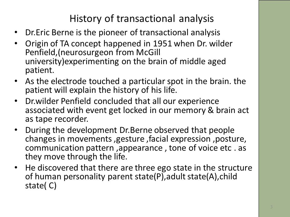 History of transactional analysis Dr.Eric Berne is the pioneer of transactional analysis Origin of TA concept happened in 1951 when Dr.