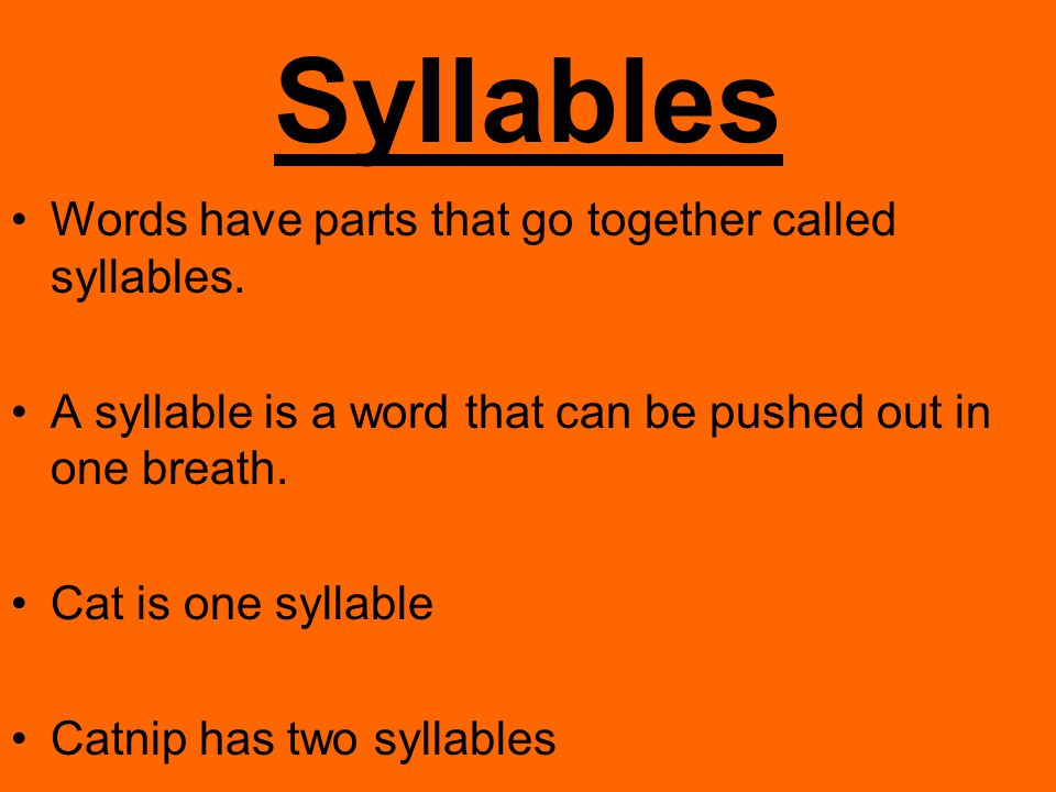 Syllables Words have parts that go together called syllables.
