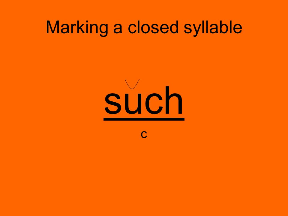 Marking a closed syllable such c