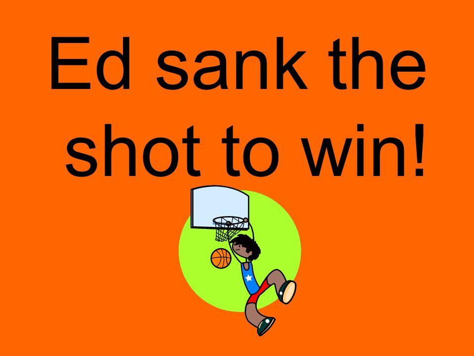 Ed sank the shot to win!