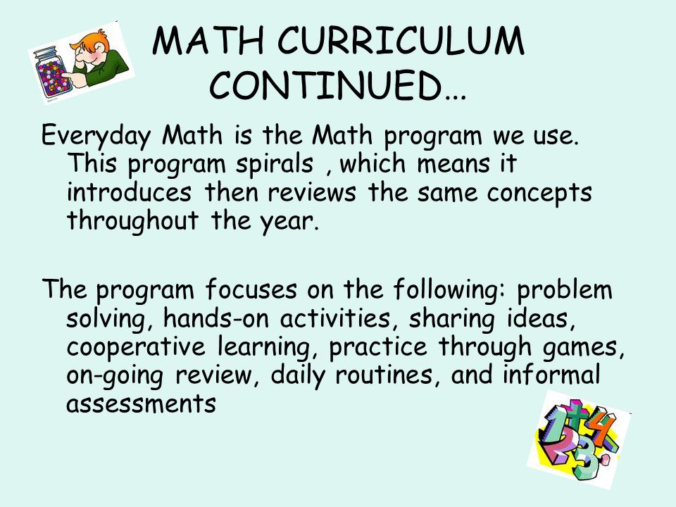 MATH CURRICULUM CONTINUED… Everyday Math is the Math program we use.