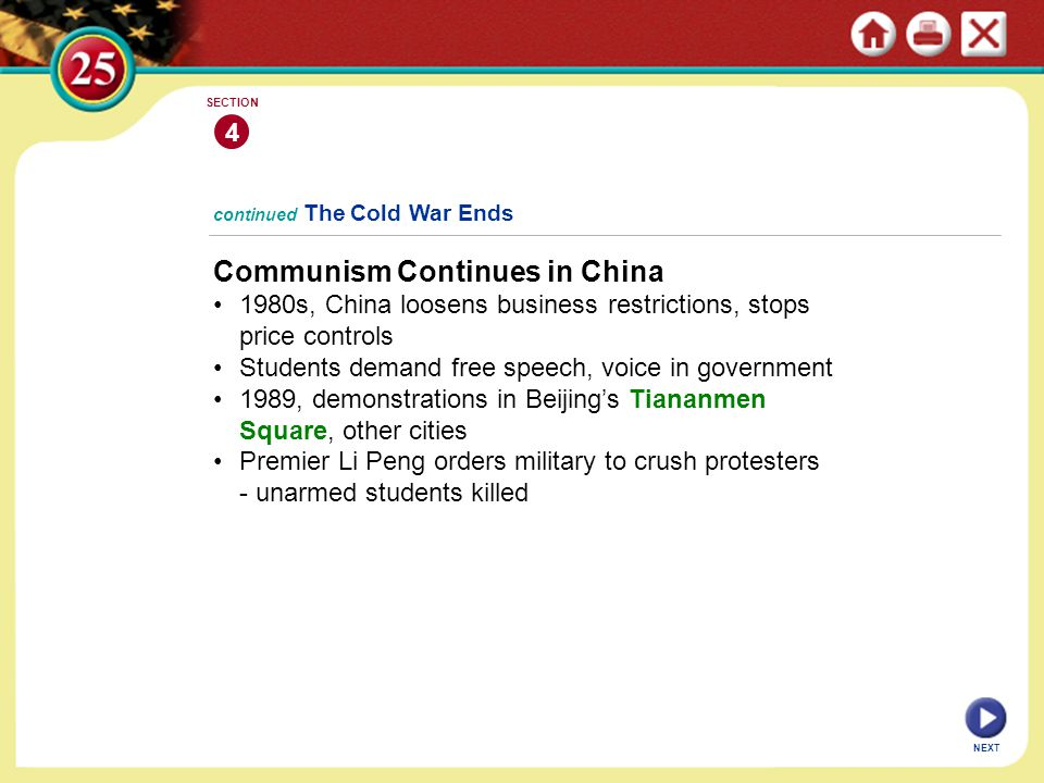 NEXT 4 SECTION Communism Continues in China 1980s, China loosens business restrictions, stops price controls Students demand free speech, voice in gov