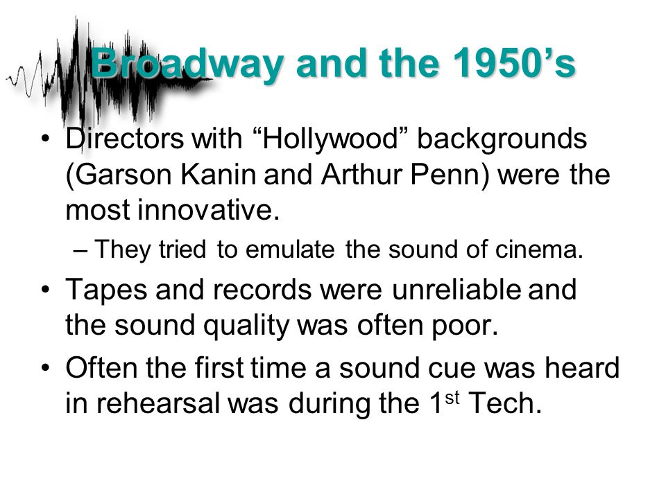 "Directors with ""Hollywood"" backgrounds (Garson Kanin and Arthur Penn) were the most innovative. –They tried to emulate the sound of cinema. Tapes and"