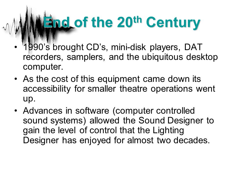 1990's brought CD's, mini-disk players, DAT recorders, samplers, and the ubiquitous desktop computer. As the cost of this equipment came down its acce