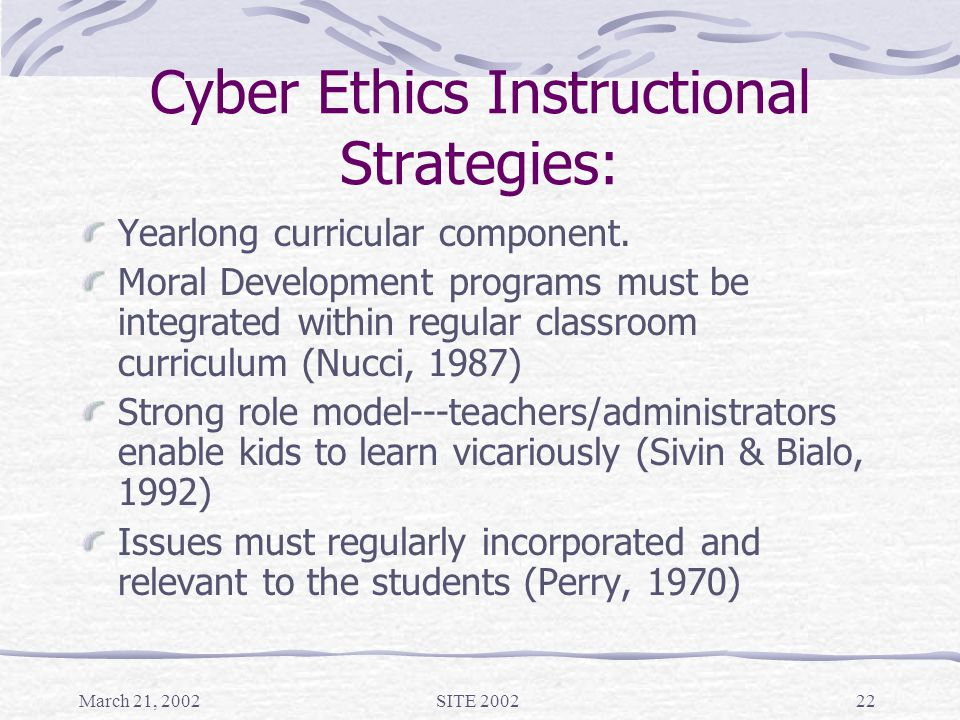 March 21, 2002SITE 200222 Cyber Ethics Instructional Strategies: Yearlong curricular component.