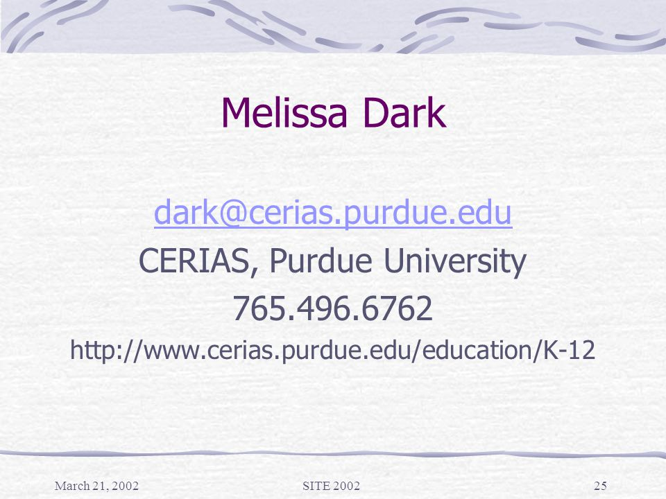 March 21, 2002SITE 200225 Melissa Dark dark@cerias.purdue.edu CERIAS, Purdue University 765.496.6762 http://www.cerias.purdue.edu/education/K-12