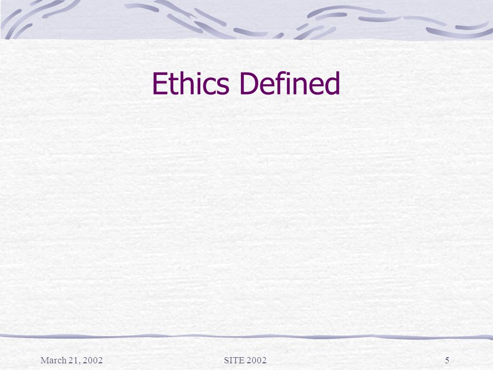 March 21, 2002SITE 20025 Ethics Defined
