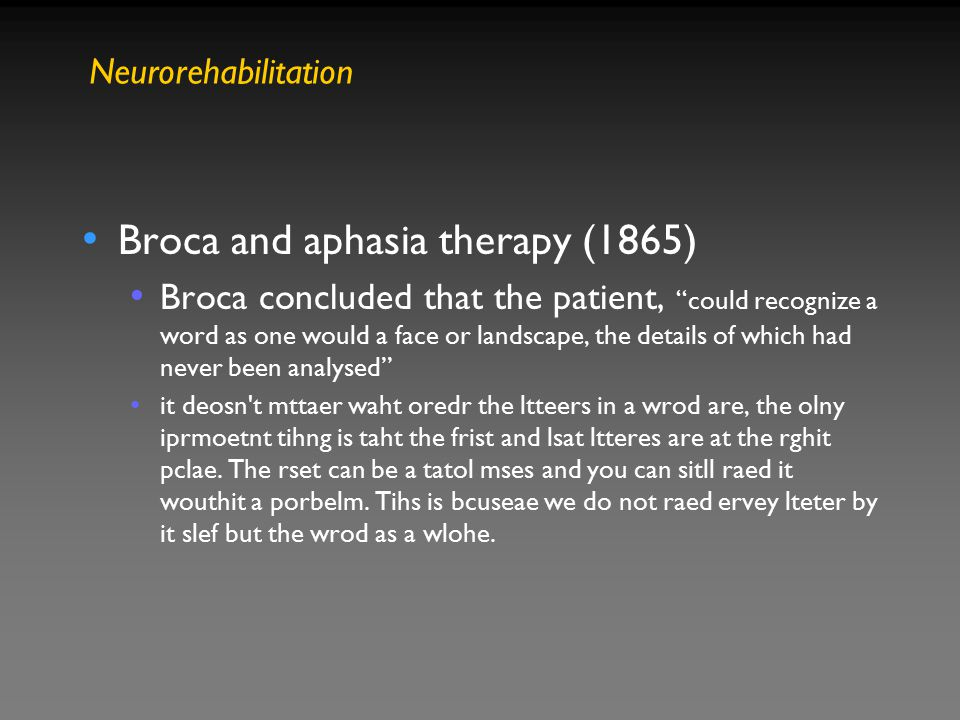"""Broca and aphasia therapy (1865) Broca concluded that the patient, """"could recognize a word as one would a face or landscape, the details of which had"""