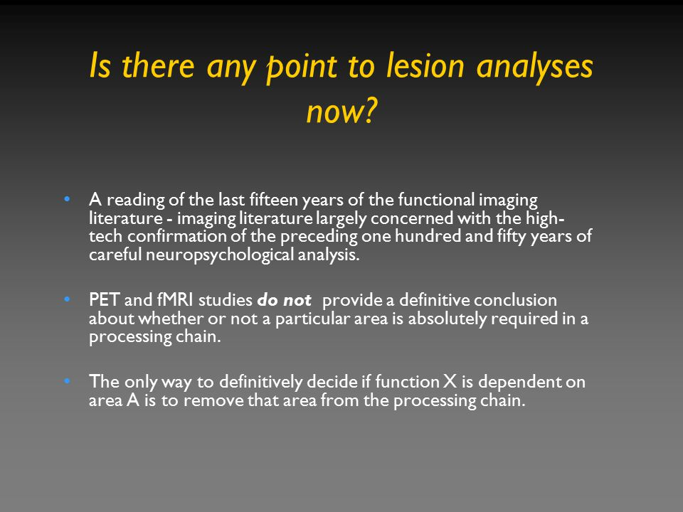 Is there any point to lesion analyses now? A reading of the last fifteen years of the functional imaging literature - imaging literature largely conce