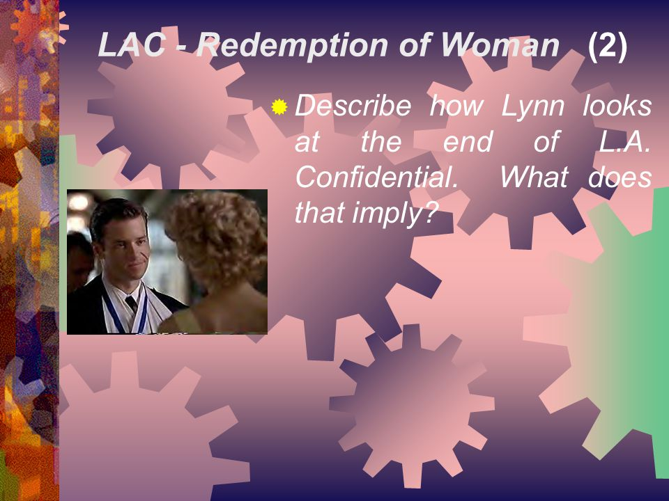 LAC - Redemption of Woman (2)  Describe how Lynn looks at the end of L.A.