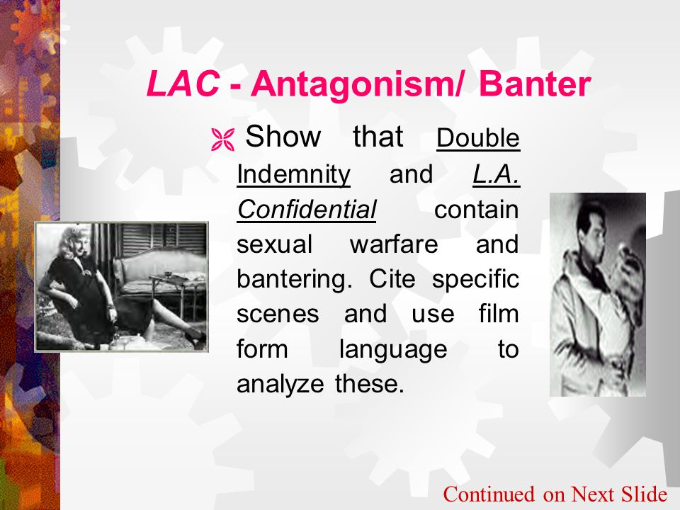 LAC - Antagonism/ Banter  Show that Double Indemnity and L.A.