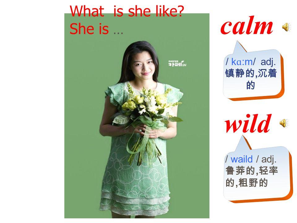 What is she like? She is … calm wild