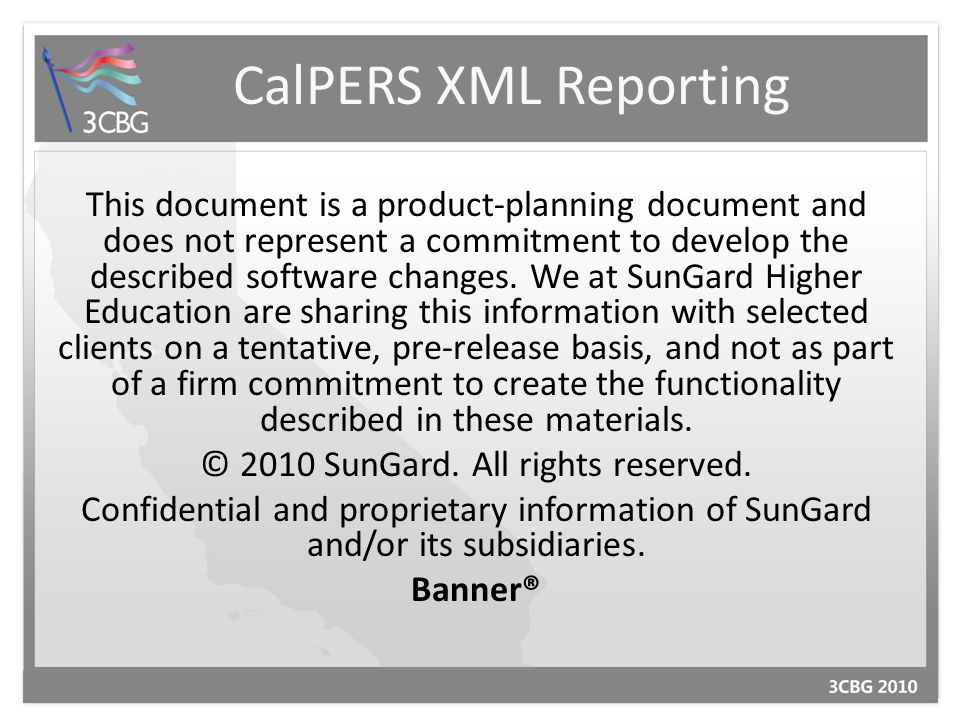 CalPERS XML Reporting This document is a product-planning document and does not represent a commitment to develop the described software changes.