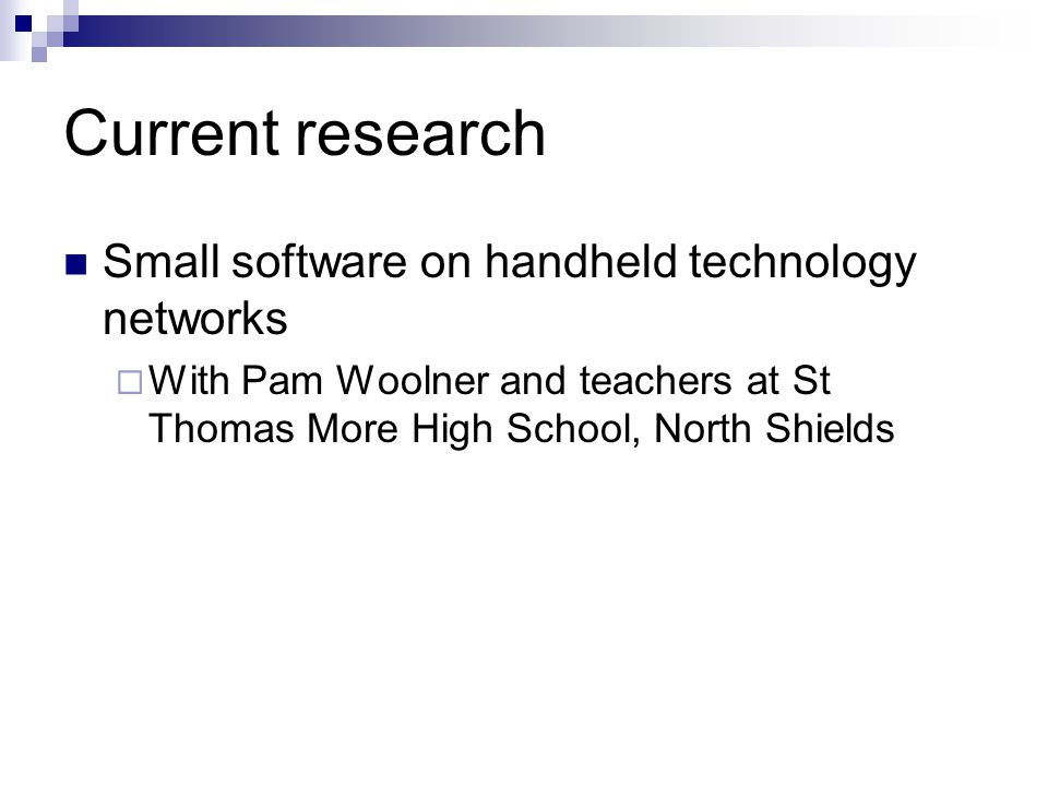 Current research Small software on handheld technology networks  With Pam Woolner and teachers at St Thomas More High School, North Shields