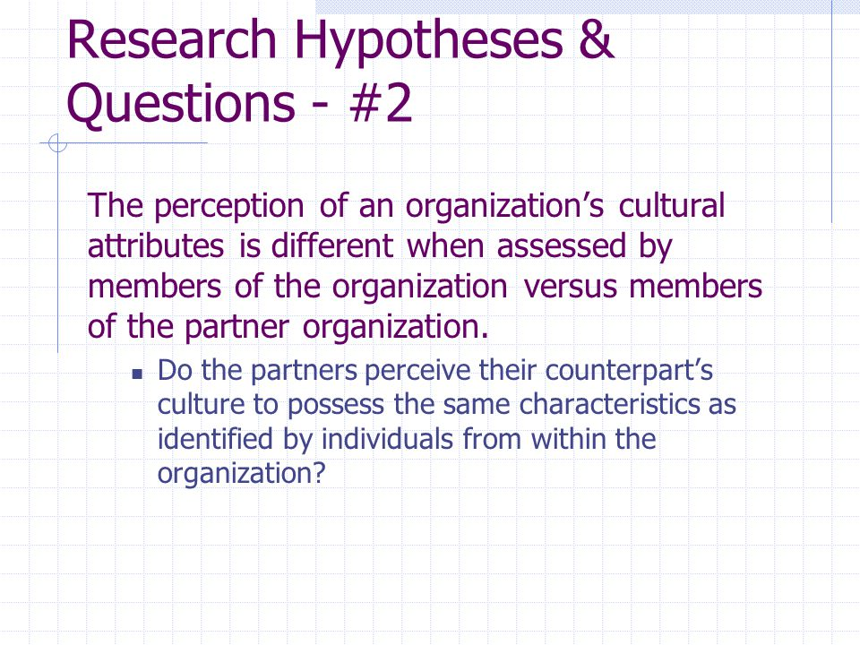Research Hypotheses & Questions - #2 The perception of an organization's cultural attributes is different when assessed by members of the organization