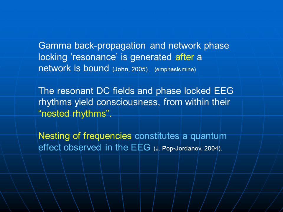 Gamma back-propagation and network phase locking 'resonance' is generated after a network is bound (John, 2005). (emphasis mine) The resonant DC field
