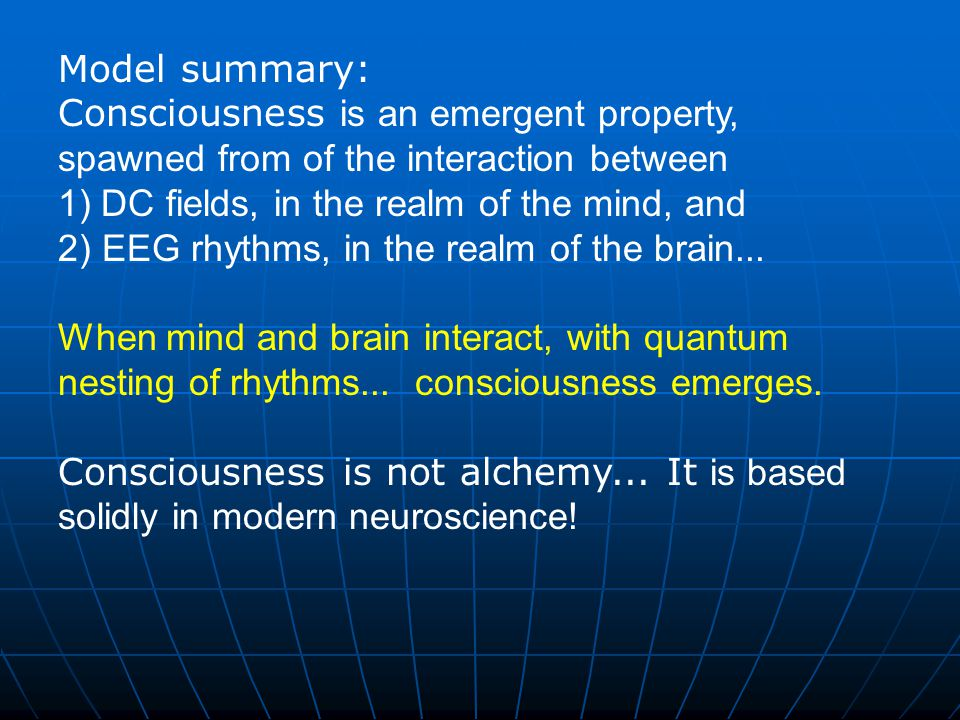 Model summary: Consciousness is an emergent property, spawned from of the interaction between 1) DC fields, in the realm of the mind, and 2) EEG rhyth