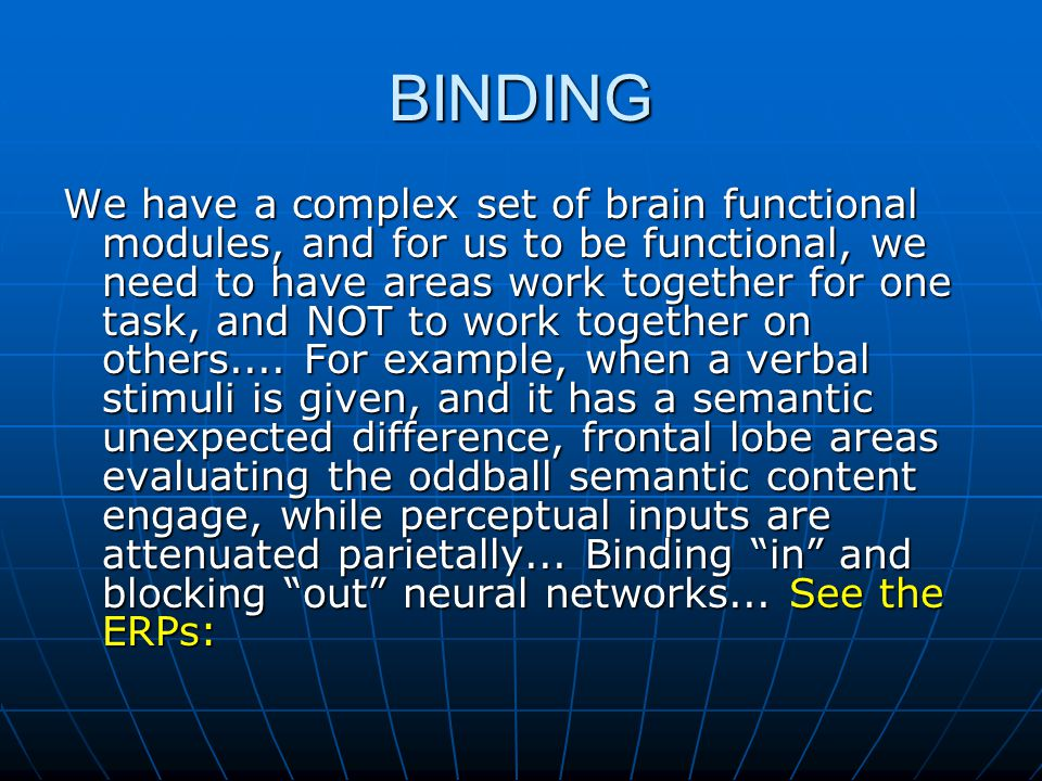 BINDING We have a complex set of brain functional modules, and for us to be functional, we need to have areas work together for one task, and NOT to w