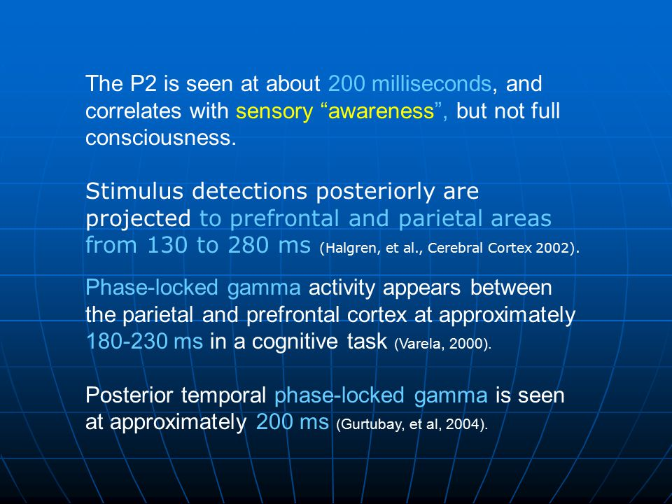 The P-300 has two components: The P3A is seen frontally at 225-250 ms, and the P3B appears parietally at 300-350 ms.
