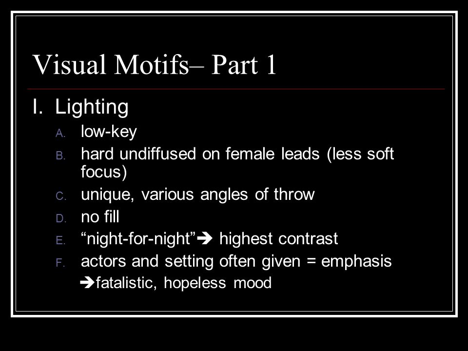 Visual Motifs– Part 1 I.Lighting A. low-key B.