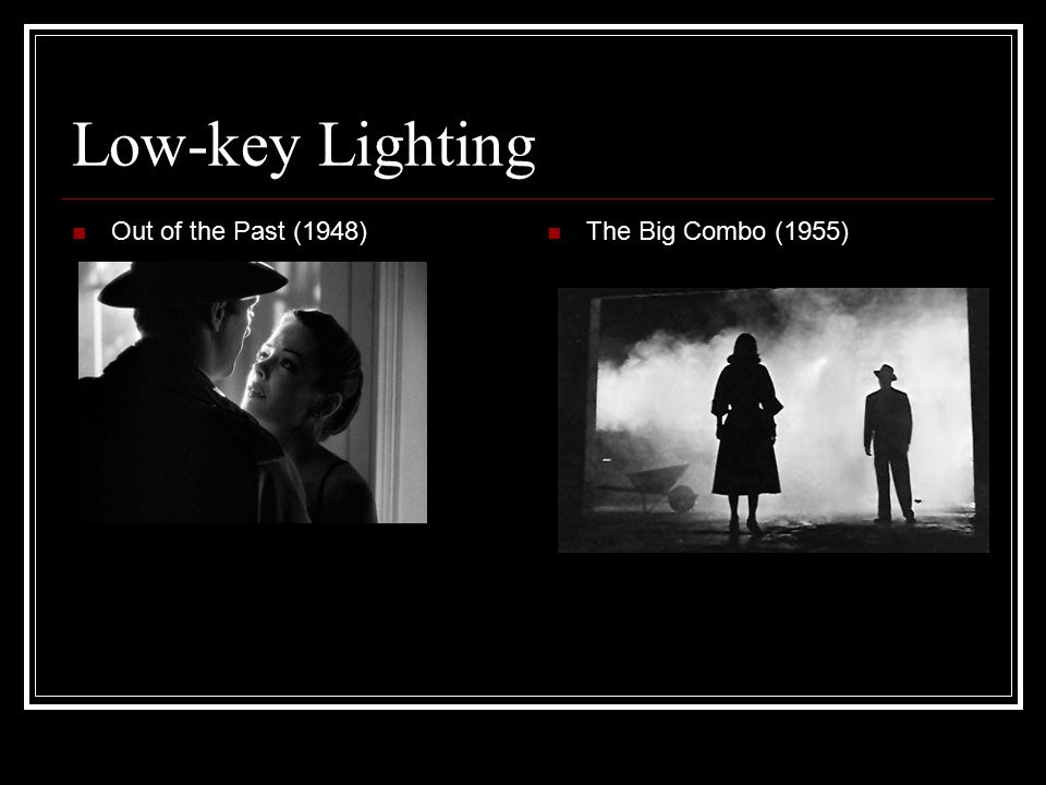 Low-key Lighting Out of the Past (1948) The Big Combo (1955)