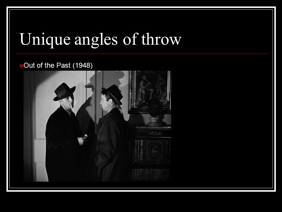 Unique angles of throw Out of the Past (1948)