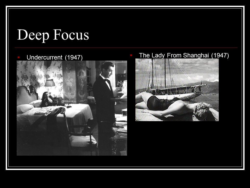 Deep Focus  Undercurrent (1947)  The Lady From Shanghai (1947)
