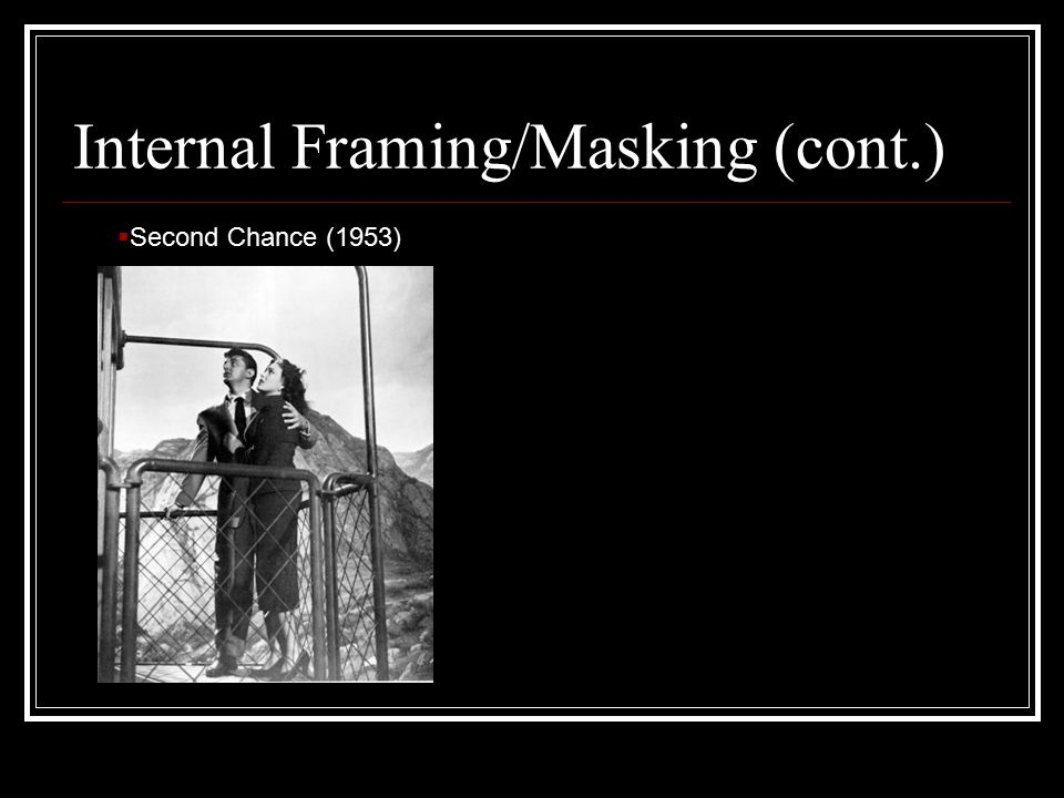 Internal Framing/Masking (cont.)  Second Chance (1953)