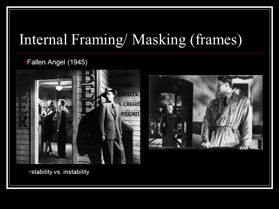Internal Framing/ Masking (frames)  Fallen Angel (1945)  stability vs. instability