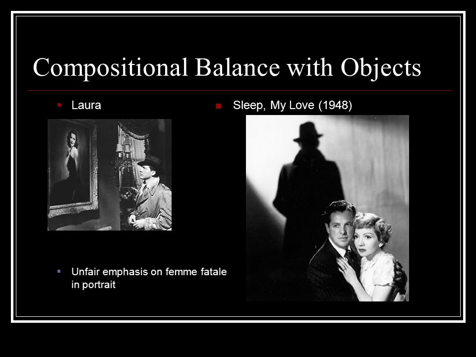Compositional Balance with Objects  Laura  Unfair emphasis on femme fatale in portrait Sleep, My Love (1948)