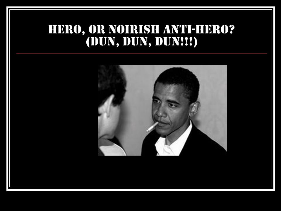 Hero, or Noirish Anti-hero? (Dun, dun, dun!!!)