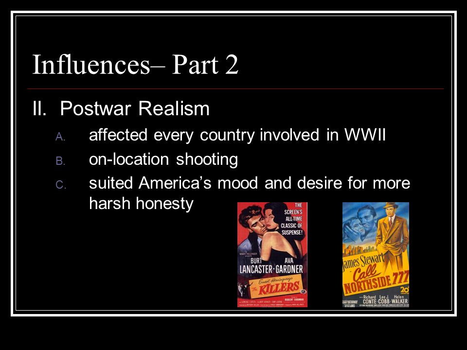 Influences– Part 2 II. Postwar Realism A. affected every country involved in WWII B.