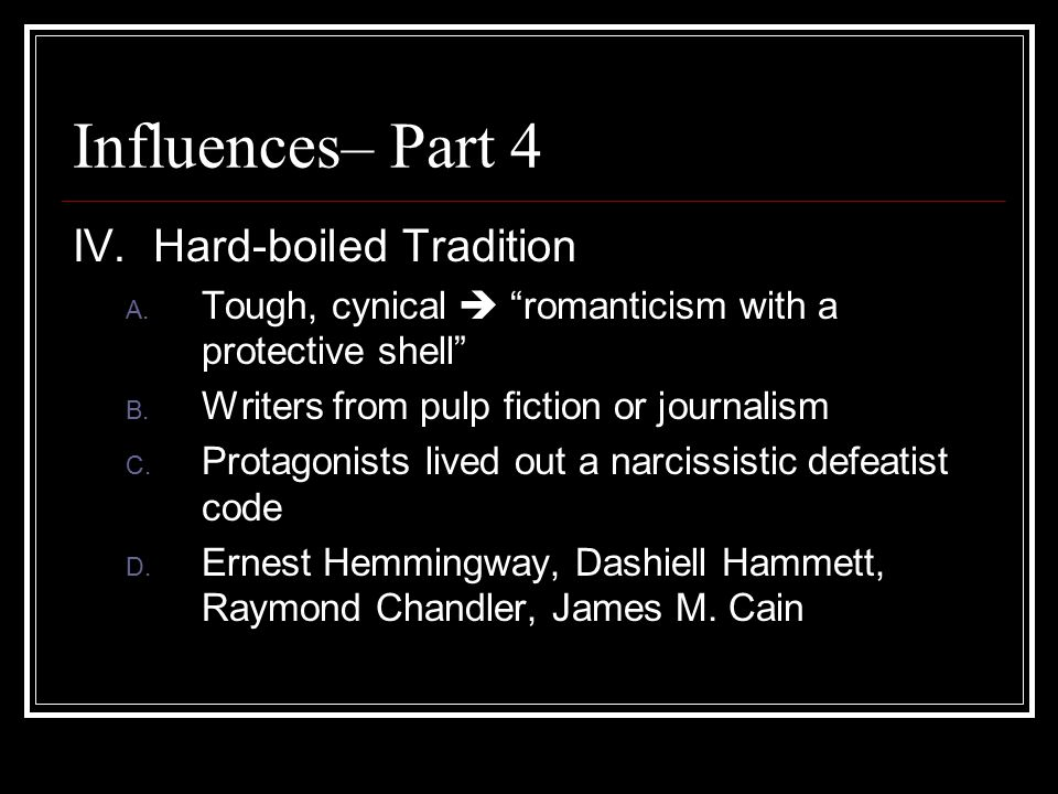 Influences– Part 4 IV.Hard-boiled Tradition A.