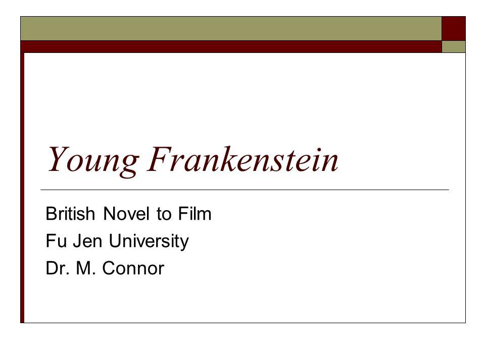 Young Frankenstein British Novel to Film Fu Jen University Dr. M. Connor