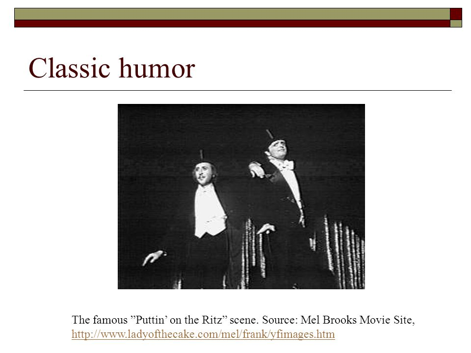 Classic humor The famous Puttin' on the Ritz scene.
