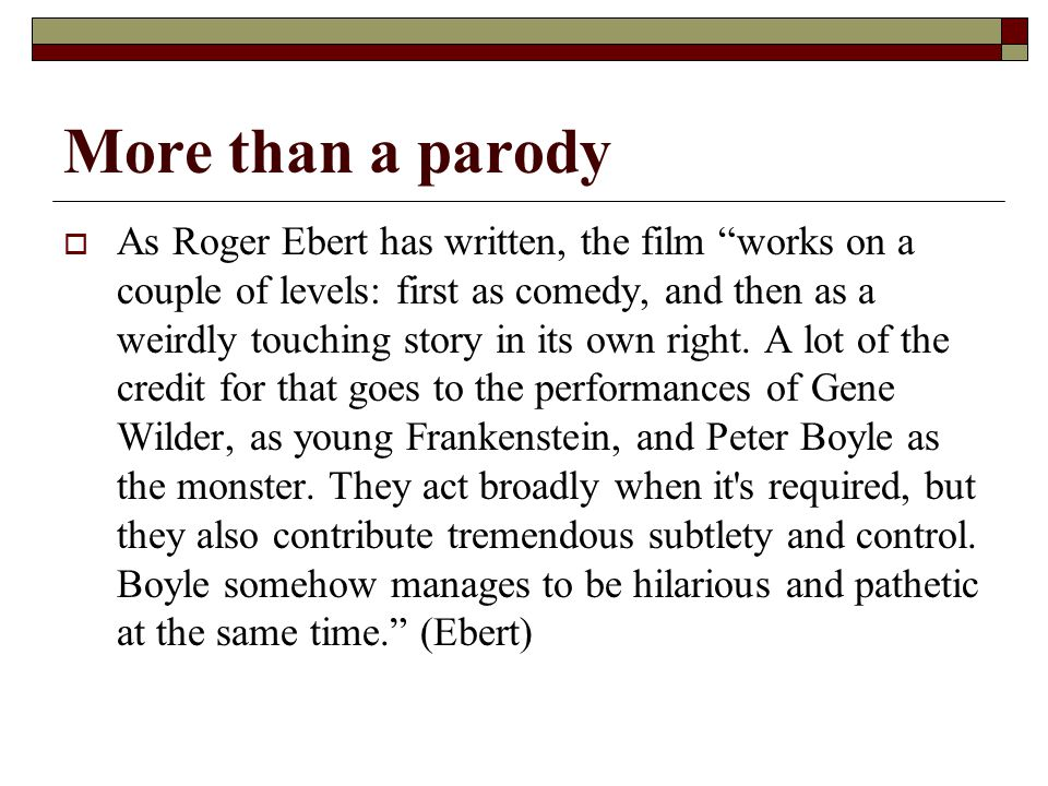 More than a parody  As Roger Ebert has written, the film works on a couple of levels: first as comedy, and then as a weirdly touching story in its own right.