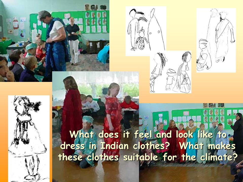 What does it feel and look like to dress in Indian clothes? What makes these clothes suitable for the climate?