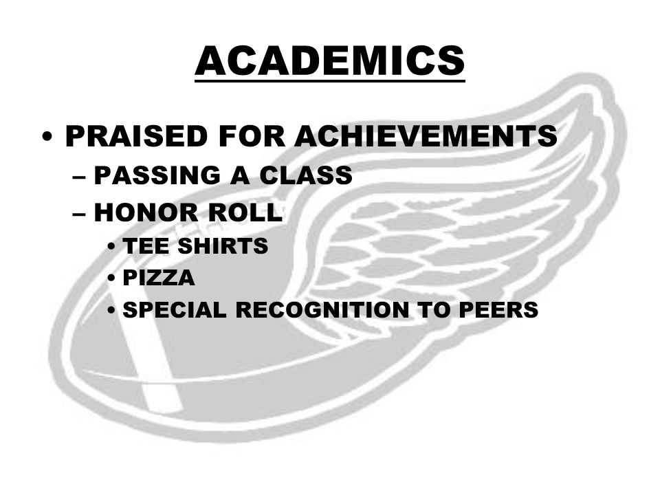 ACADEMICS PRAISED FOR ACHIEVEMENTS –PASSING A CLASS –HONOR ROLL TEE SHIRTS PIZZA SPECIAL RECOGNITION TO PEERS