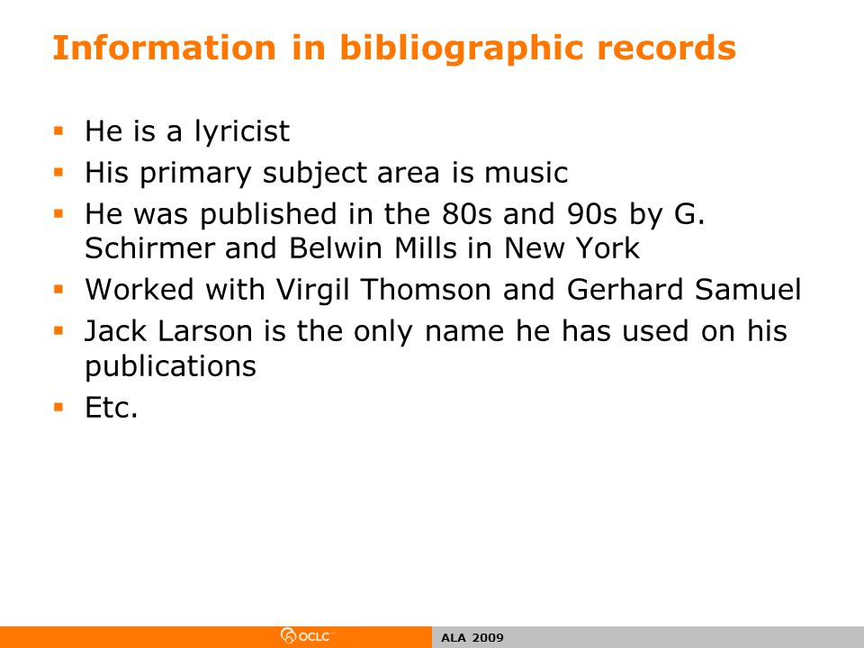 ALA 2009 Information in bibliographic records  He is a lyricist  His primary subject area is music  He was published in the 80s and 90s by G.