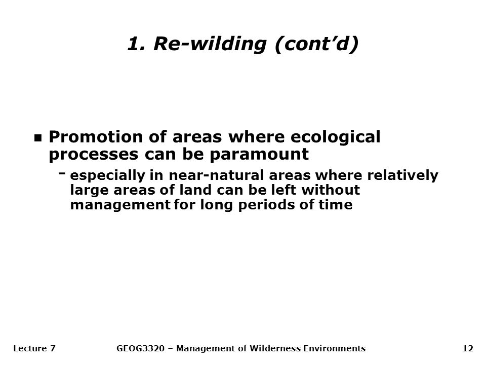 Lecture 7GEOG3320 – Management of Wilderness Environments12 n Promotion of areas where ecological processes can be paramount - especially in near-natu