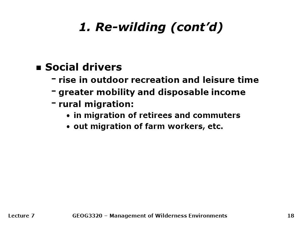 Lecture 7GEOG3320 – Management of Wilderness Environments18 n Social drivers - rise in outdoor recreation and leisure time - greater mobility and disp