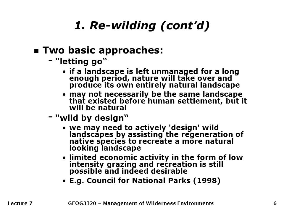 Lecture 7GEOG3320 – Management of Wilderness Environments6 n Two basic approaches: -