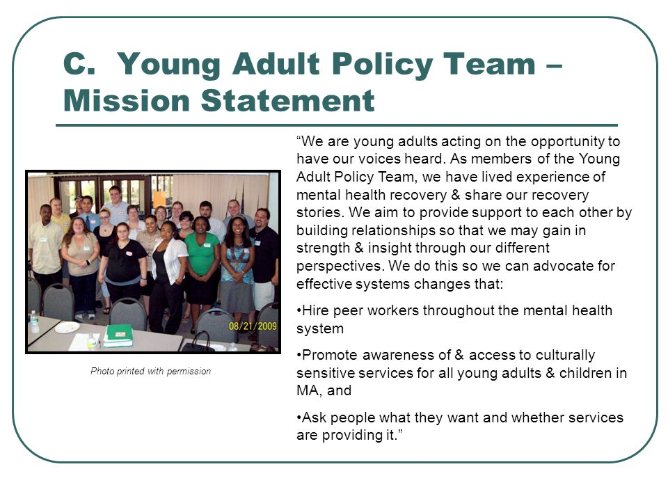 """C. Young Adult Policy Team – Mission Statement Photo printed with permission """"We are young adults acting on the opportunity to have our voices heard."""