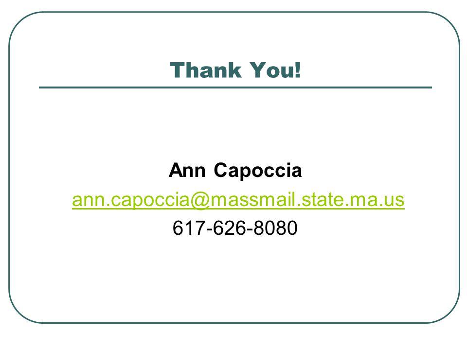 Thank You! Ann Capoccia ann.capoccia@massmail.state.ma.us 617-626-8080